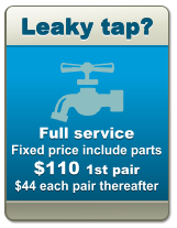 Leaky tap? Leaky tap? Leaky tap? Full service Fixed price include parts  $110 1st pair $44 each pair thereafter